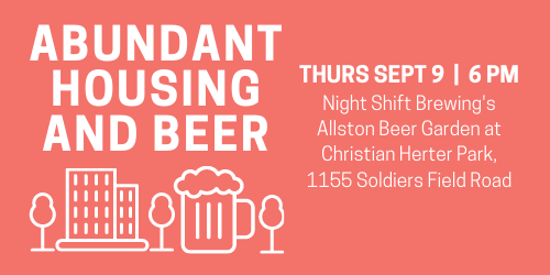 Abundant Housing and Beer, Thursday Sept 9, 6pm, at Night Shift Brewing's Allston Beer Garden at Christian Herter Park, 1155 Soldiers Field Road